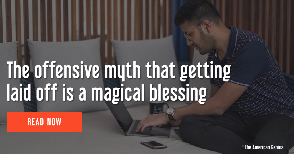 the offensive myth that getting laid off is a magical blessing