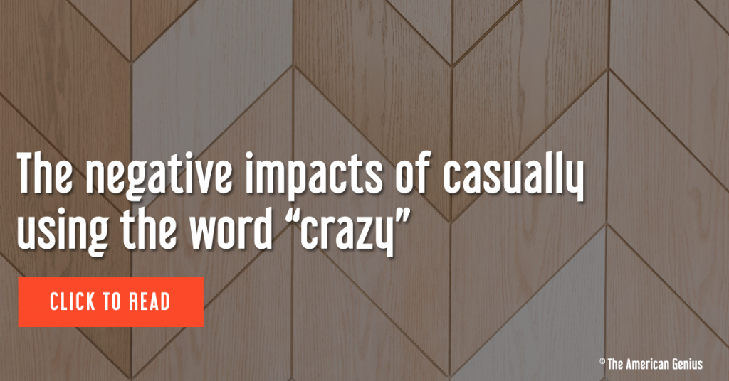 """The negative impacts of casually using the word """"crazy"""""""