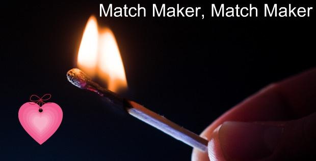 Match maker, match maker