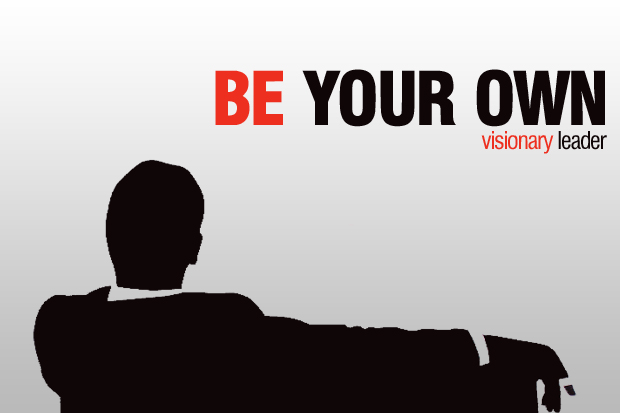 mad men style poster leader Why you must be your own visionary leader
